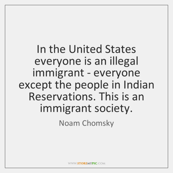 In the United States everyone is an illegal immigrant - everyone except ...