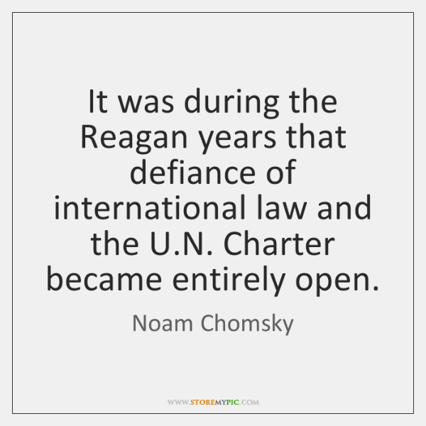 It was during the Reagan years that defiance of international law and ...
