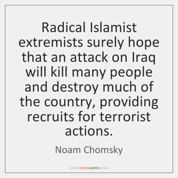 Radical Islamist extremists surely hope that an attack on Iraq will kill ...