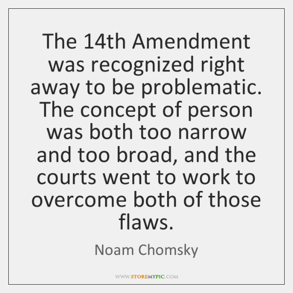 The 14th Amendment was recognized right away to be problematic. The concept ...