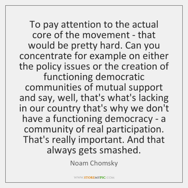 To pay attention to the actual core of the movement - that ...