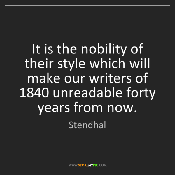Stendhal: It is the nobility of their style which will make our...