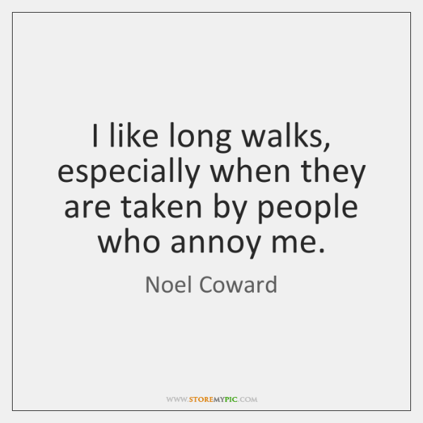 I like long walks, especially when they are taken by people who ...