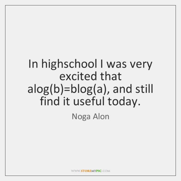 In highschool I was very excited that alog(b)=blog(a), and ...