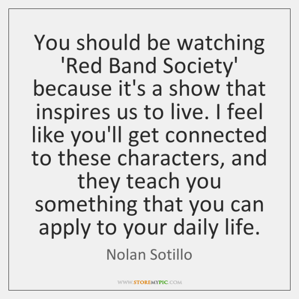You should be watching 'Red Band Society' because it's a show that ...
