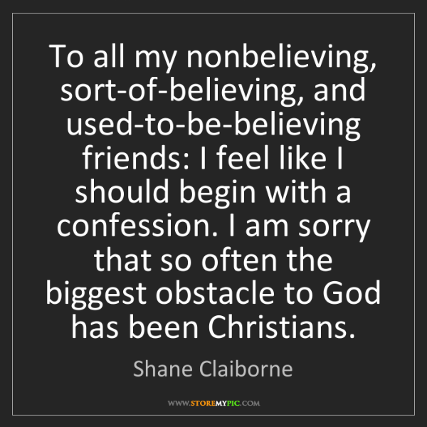 Shane Claiborne: To all my nonbelieving, sort-of-believing, and used-to-be-believing...