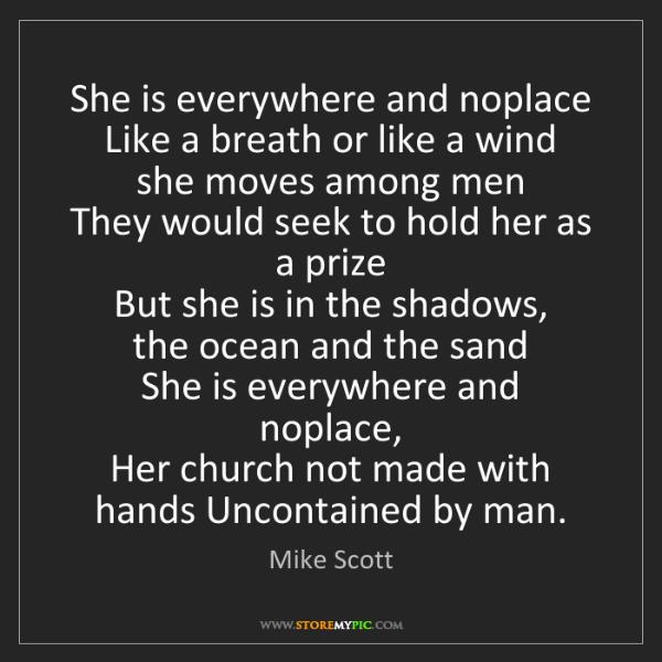 Mike Scott: She is everywhere and noplace   Like a breath or like...
