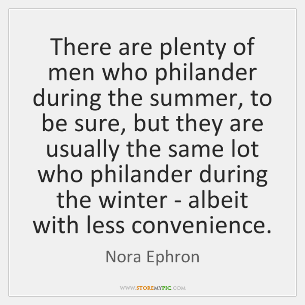 There are plenty of men who philander during the summer, to be ...