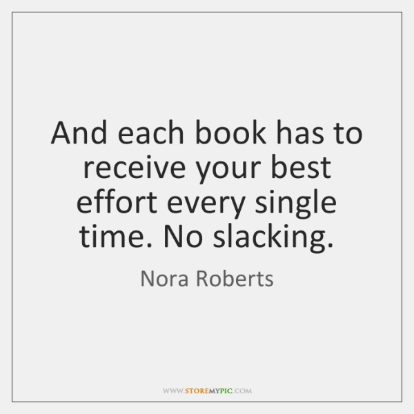 And each book has to receive your best effort every single time. ...