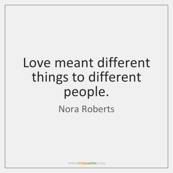 Love meant different things to different people.