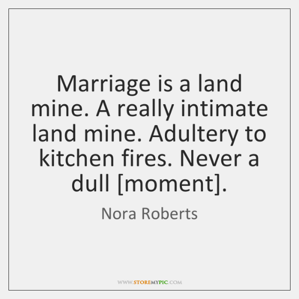 Marriage is a land mine. A really intimate land mine. Adultery to ...