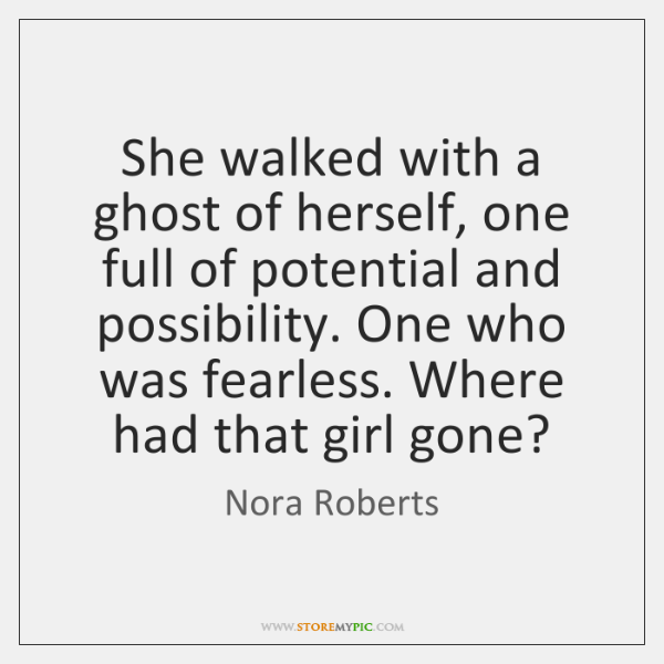 She walked with a ghost of herself, one full of potential and ...