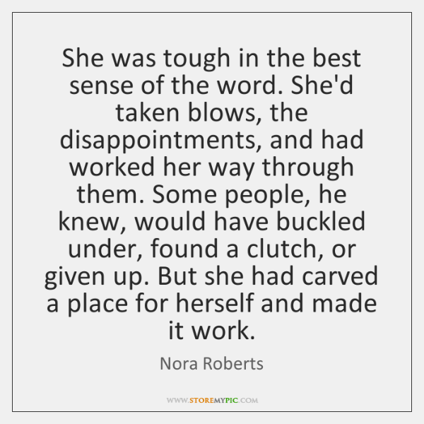 She was tough in the best sense of the word. She'd taken ...
