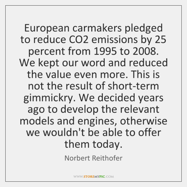 European carmakers pledged to reduce CO2 emissions by 25 percent from 1995 to 2008. We ...