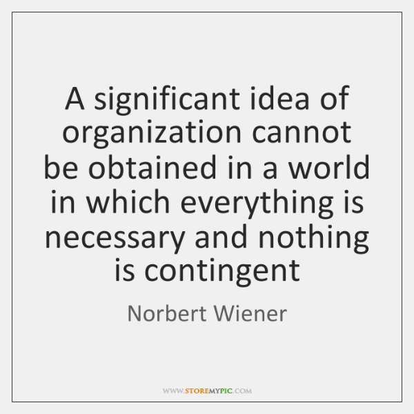 A significant idea of organization cannot be obtained in a world in ...