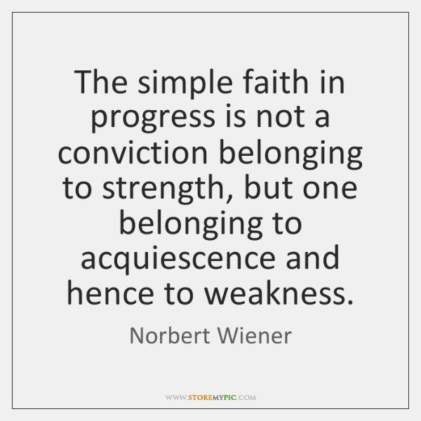 The simple faith in progress is not a conviction belonging to strength, ...