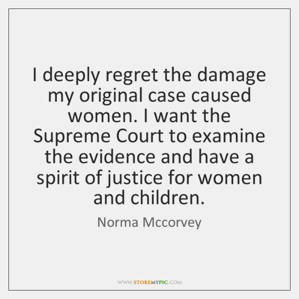 I deeply regret the damage my original case caused women. I want ...