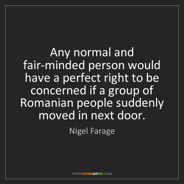 Nigel Farage: Any normal and fair-minded person would have a perfect...