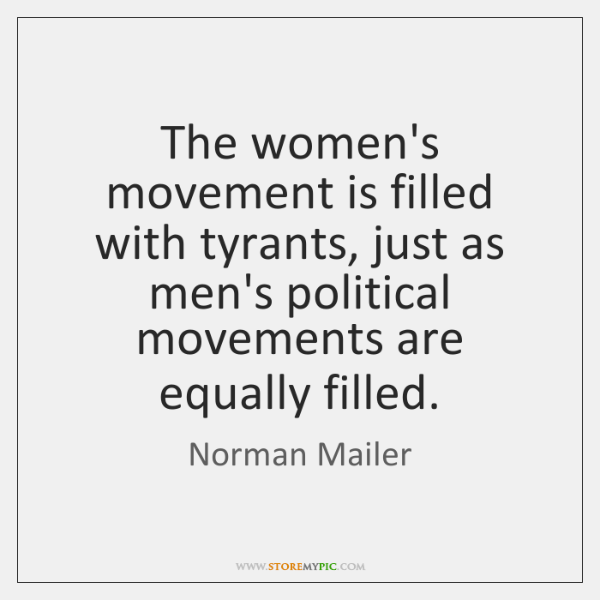 The women's movement is filled with tyrants, just as men's political movements ...
