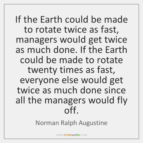 If the Earth could be made to rotate twice as fast, managers ...