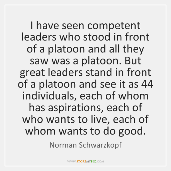 I have seen competent leaders who stood in front of a platoon ...