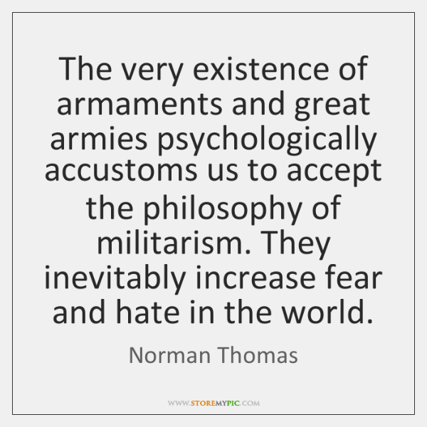The very existence of armaments and great armies psychologically accustoms us to ...