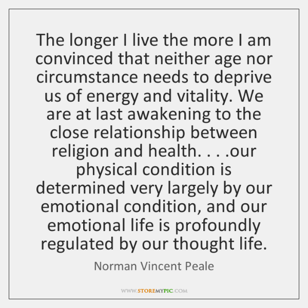 The longer I live the more I am convinced that neither age ...