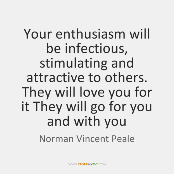 Your enthusiasm will be infectious, stimulating and attractive to others. They will ...