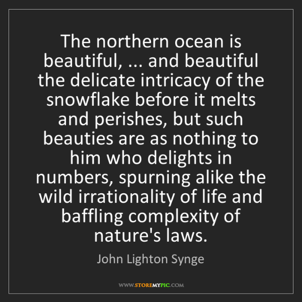 John Lighton Synge: The northern ocean is beautiful, ... and beautiful the...