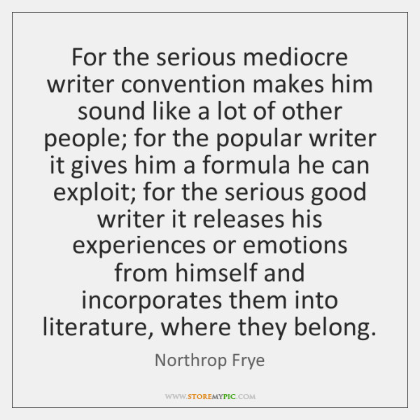 For the serious mediocre writer convention makes him sound like a lot ...