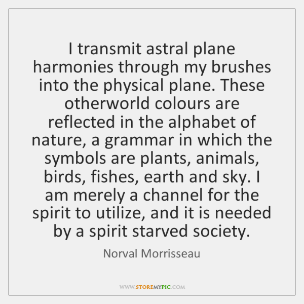 I transmit astral plane harmonies through my brushes into the physical plane. ...