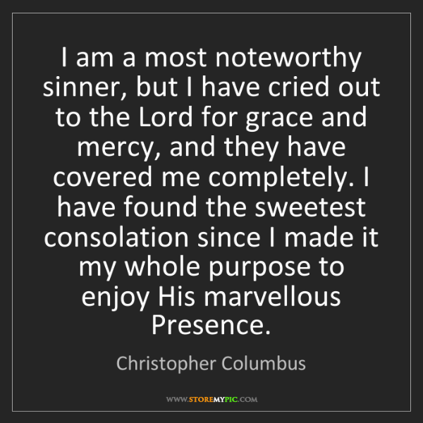Christopher Columbus: I am a most noteworthy sinner, but I have cried out to...