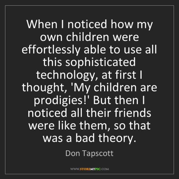 Don Tapscott: When I noticed how my own children were effortlessly...