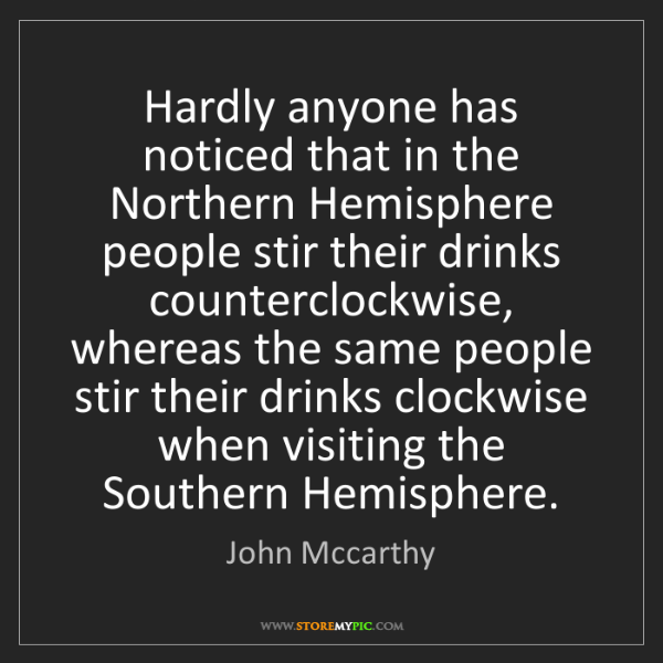 John Mccarthy: Hardly anyone has noticed that in the Northern Hemisphere...