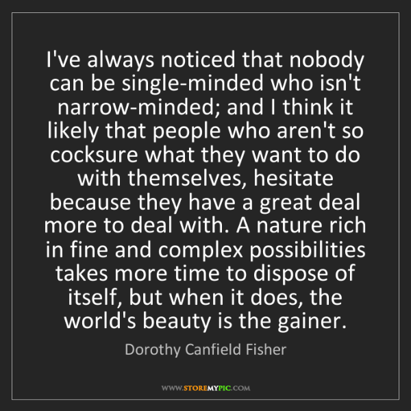 Dorothy Canfield Fisher: I've always noticed that nobody can be single-minded...