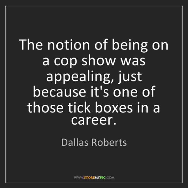 Dallas Roberts: The notion of being on a cop show was appealing, just...