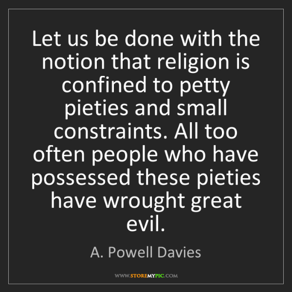 A. Powell Davies: Let us be done with the notion that religion is confined...