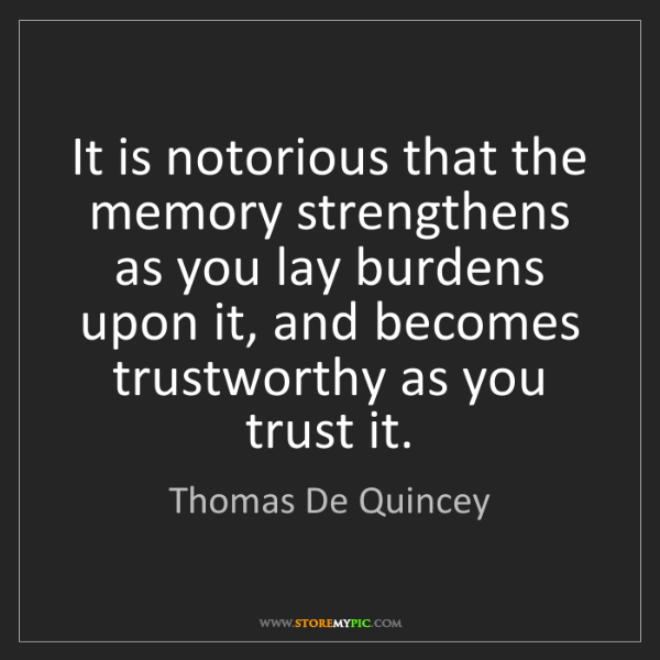 Thomas De Quincey: It is notorious that the memory strengthens as you lay...