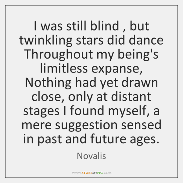 I was still blind , but twinkling stars did dance Throughout my being's ...