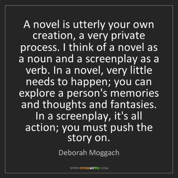 Deborah Moggach: A novel is utterly your own creation, a very private...