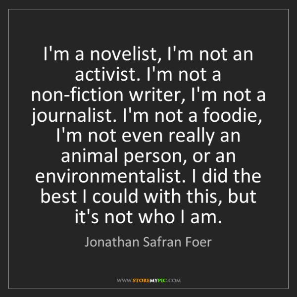 Jonathan Safran Foer: I'm a novelist, I'm not an activist. I'm not a non-fiction...