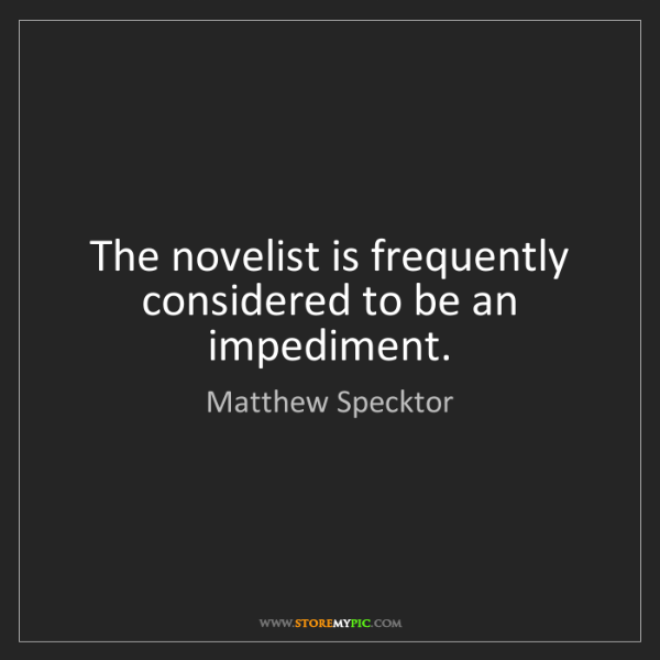 Matthew Specktor: The novelist is frequently considered to be an impediment.