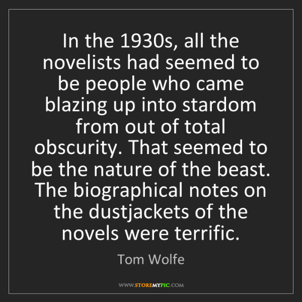 Tom Wolfe: In the 1930s, all the novelists had seemed to be people...