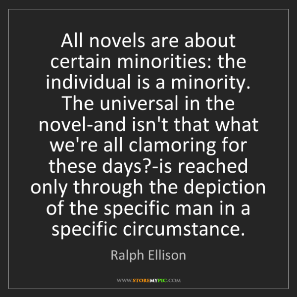 Ralph Ellison: All novels are about certain minorities: the individual...