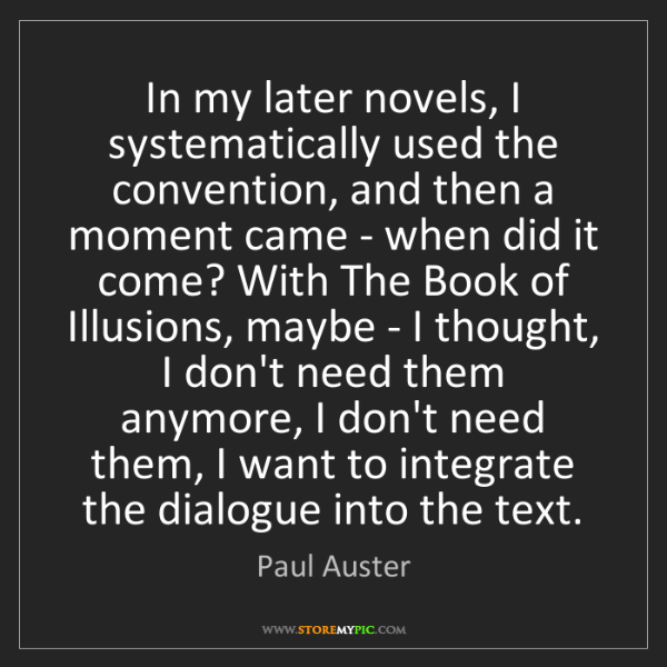 Paul Auster: In my later novels, I systematically used the convention,...
