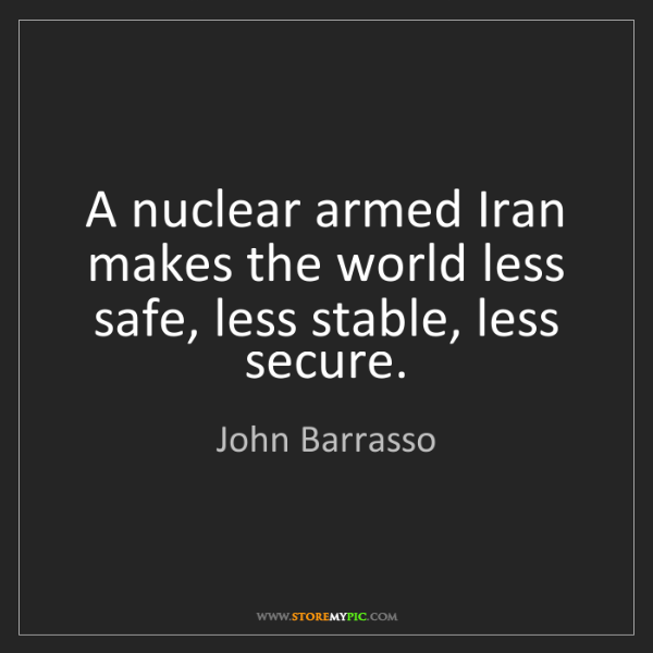 John Barrasso: A nuclear armed Iran makes the world less safe, less...