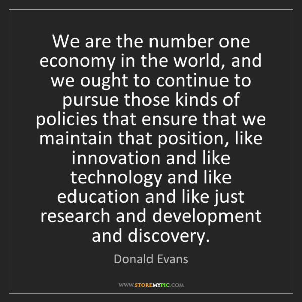 Donald Evans: We are the number one economy in the world, and we ought...