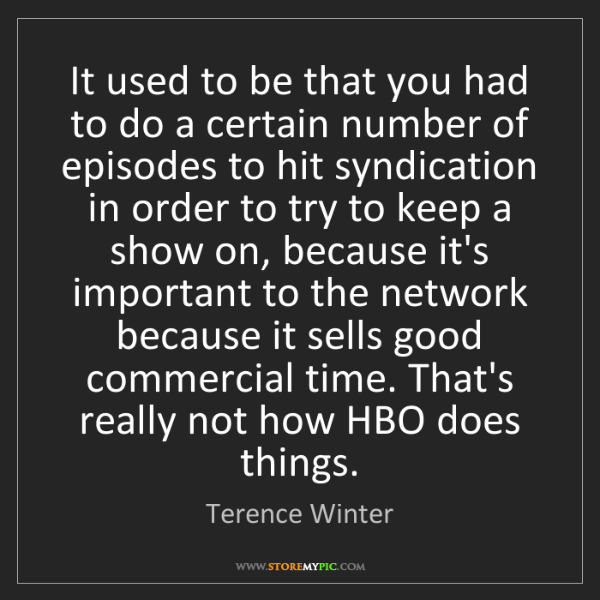 Terence Winter: It used to be that you had to do a certain number of...