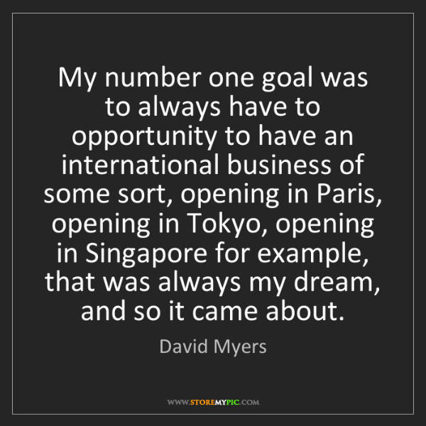 David Myers: My number one goal was to always have to opportunity...
