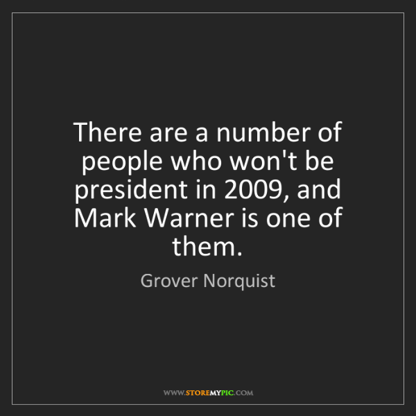 Grover Norquist: There are a number of people who won't be president in...